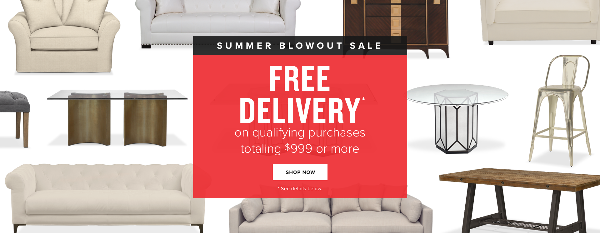 summer blowout sale | free delivery* on qualifying purchases totaling $999 or more | shop now | *see below for details