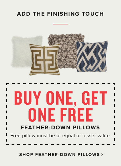 add the finishing touch | buy one, get one free feather down pillows | free pillow must be of equal or lesser value | shop feather-down pillows