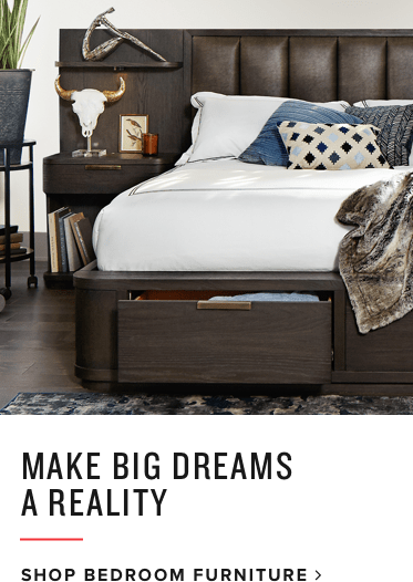 make big dreams a reality | shop bedroom furniture