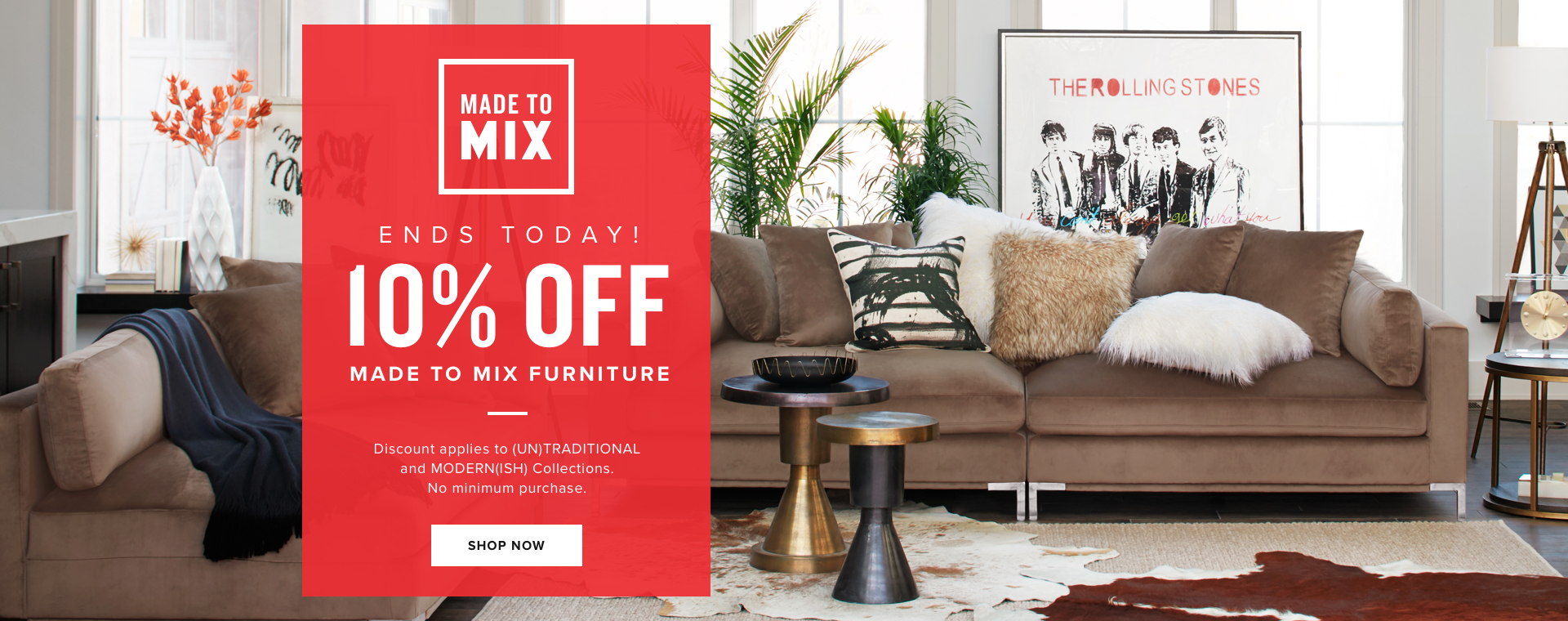 Final Days!  10% off made to mix furniture | shop now.