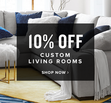 10% off custom living rooms | shop now