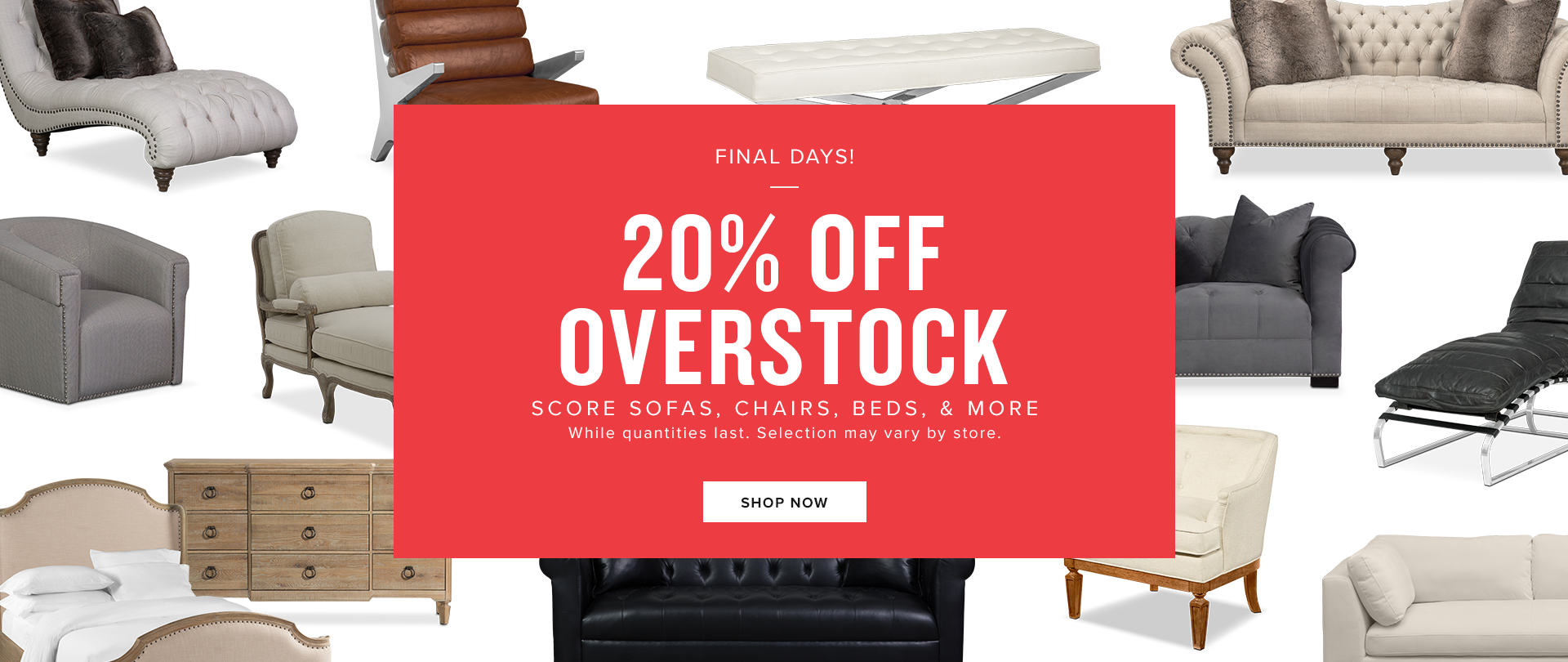 final days! 20% off overstock. shop now.