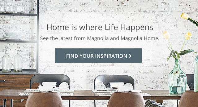 Home is where life happens - get the latest updates from magnolia and magnolia home : Click Here to Find Your Inspiration