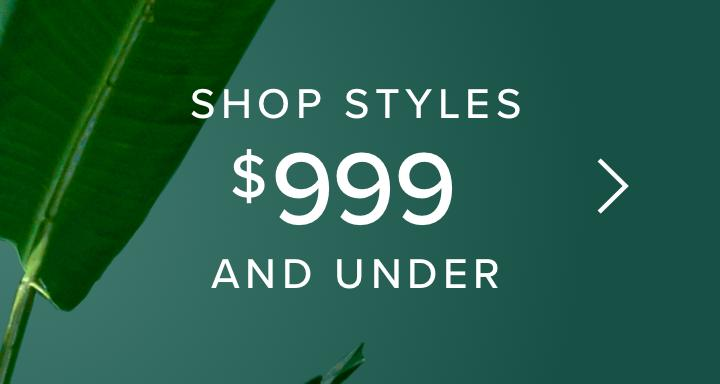 shop styles $999 and less!