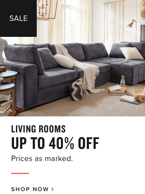 living rooms | up to 40% off | prices as marked | shop now