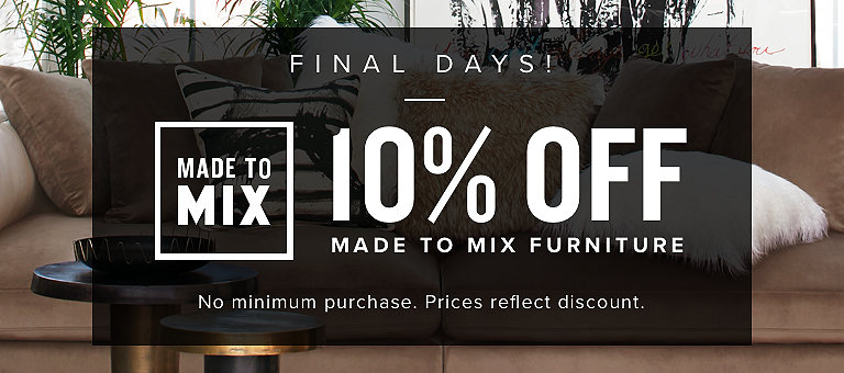 10% off made to mix furniture. prices reflect discount.