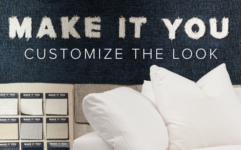 MAKE IT YOU, CUSTOMIZE THE LOOK
