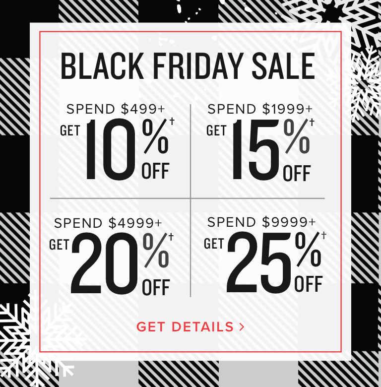 Black Friday Sale | SPEND $499+ get 10% off | SPEND $1999+ get 15% off | SPEND $4999+ get 20% off | SPEND $9999+ get 25% off