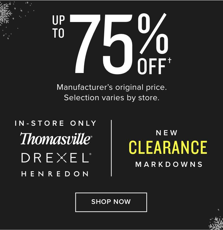up to 75% Off | Manufacturer's original price. Selection varies by store. | In Store only | Thomasville | Drexel | Henredon | New Clearance Markdowns | Shop now