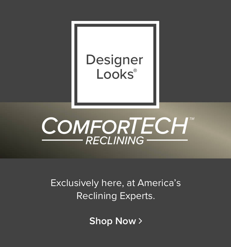 ComfortTech Reclining Exclusively here, at America's Reclining experts shop comfortech