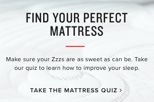 find your perfect mattress | Make sure your Zzzs are as sweet as can be. Take our quiz to learn how to improve your sleep.|take the mattress quiz