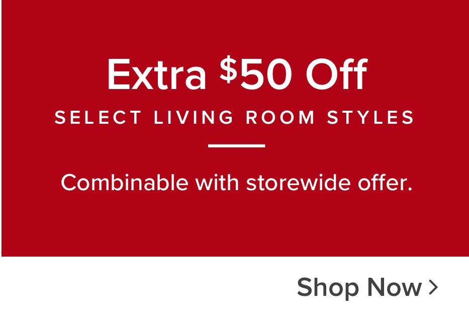 Select living room styles extra $50 off