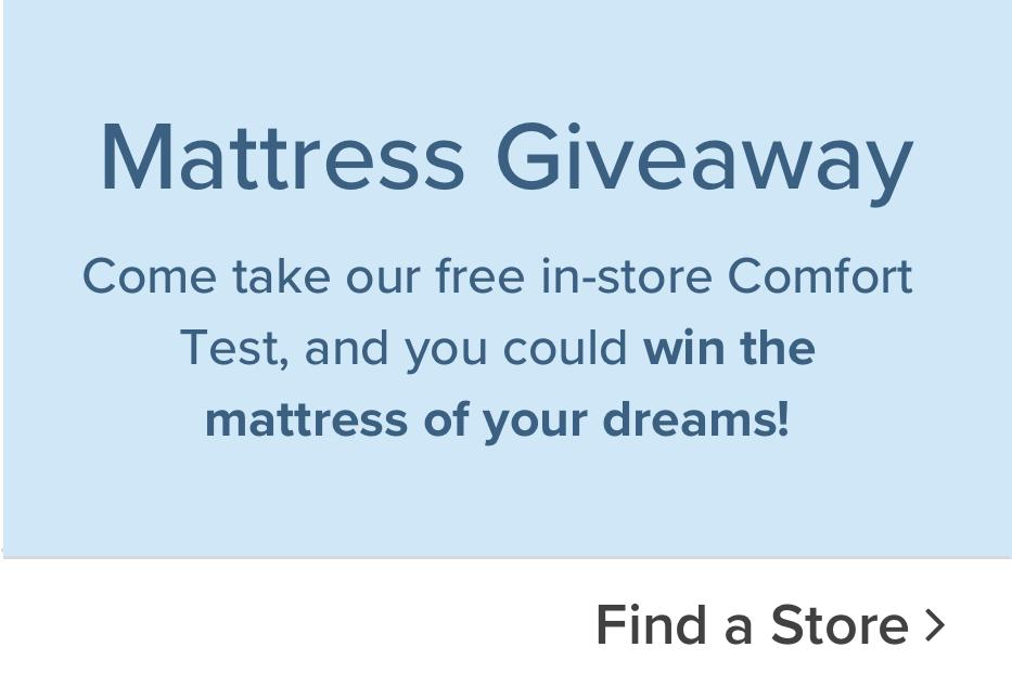 Mattress Giveaway come take our free in-store Comfort Test and you could win the mattress of your dreams!