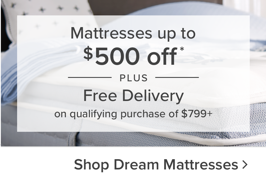 Mattresses up to $500 off* Plus Free Delivery on qualifying purchase of $799+