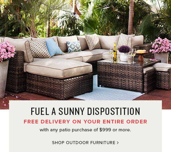 free delivery on your entire order whith any patio purchase of $999+ or more. shop outdoor furniture.