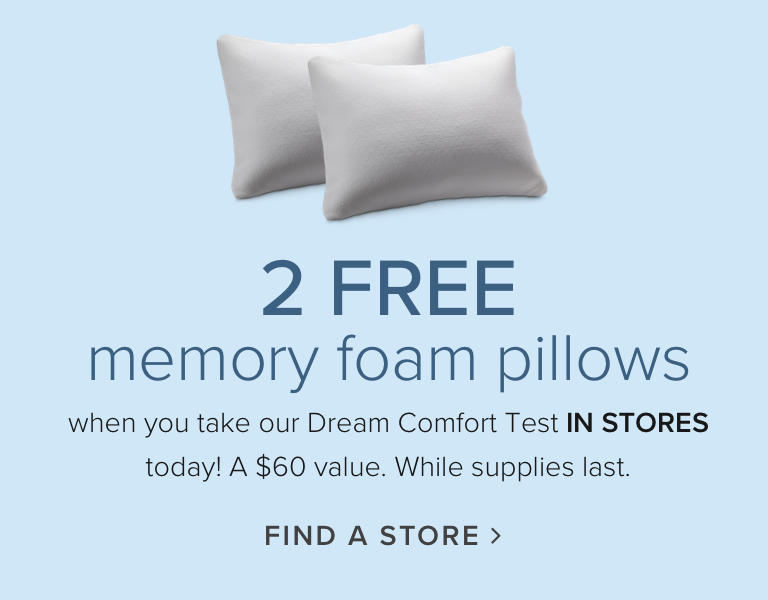 Two Free Pillows when you take our dream comfort test in-store only find a store near you
