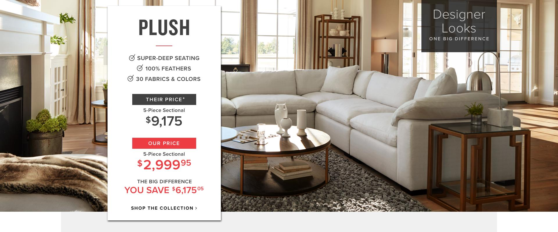 Designer Looks   One Big Difference. Featuring The Plush 5 Piece Sectional.  Their
