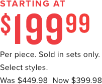starting at $199 per piece sold in sets only