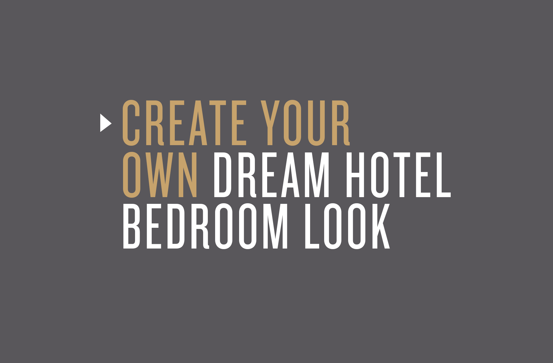From Any Of Our Hotel Inspired Collections To Create Your Own Dream