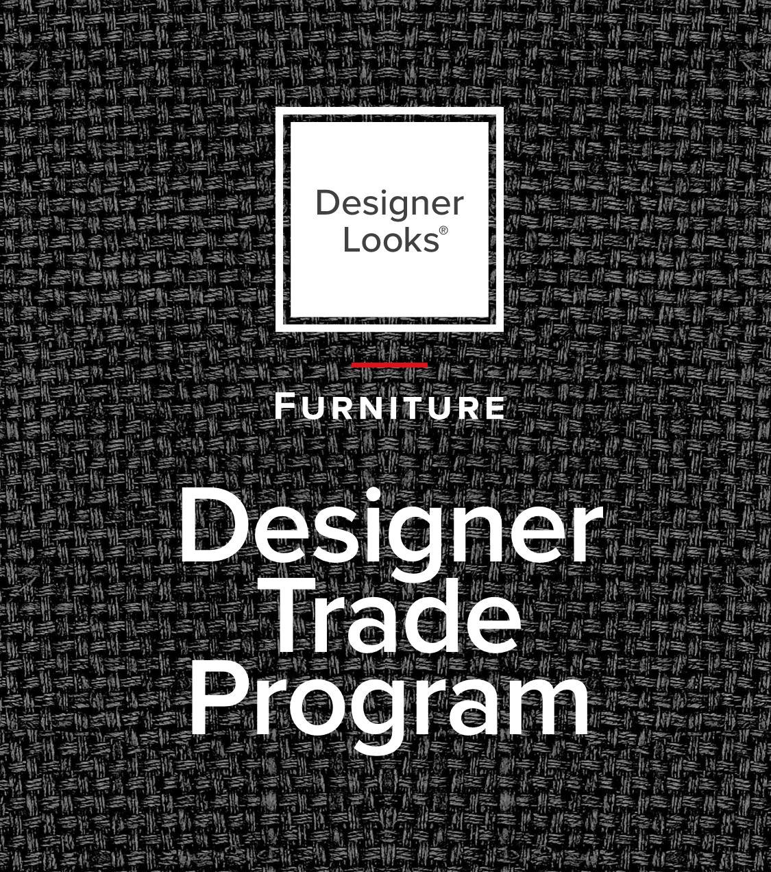 Designer Looks | Furniture | Designer Trade Program