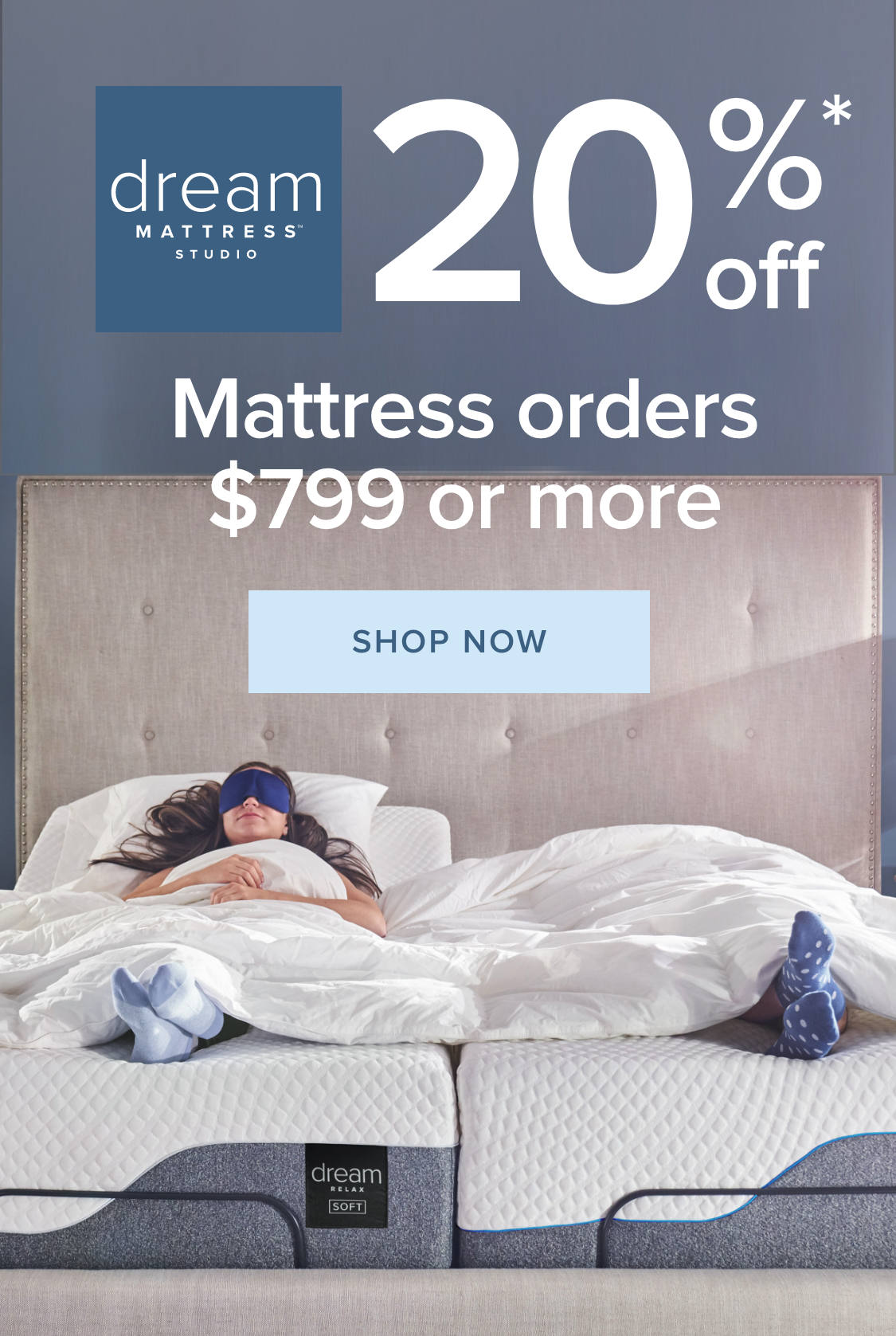 There's a Dream Mattress for every body. Shop the Dream Mattress Studio - 20% Off Dream Mattresses and Adjustable Bases