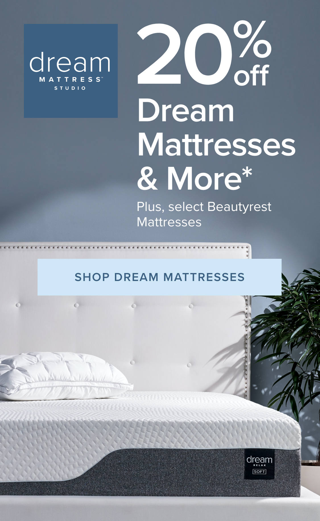 20% Off Dream Mattresses & More - Plus, Save On Select Beautyrest Mattresses.